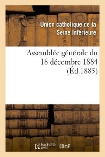 Couverture du livre « Assemblee generale du 18 decembre 1884 » de  aux éditions Hachette Bnf