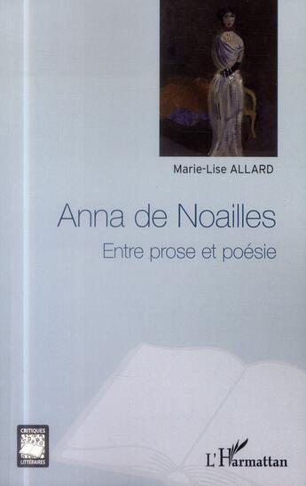 Couverture du livre « Anna de Noailles ; entre prose et poésie » de Marie-Lise Allard aux éditions L'harmattan
