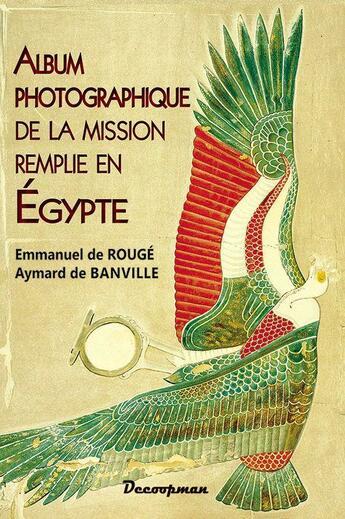 Couverture du livre « Album photographique de la mission remplie en Egypte » de Emmanuel De Rouge et Aymard De Banville aux éditions Decoopman