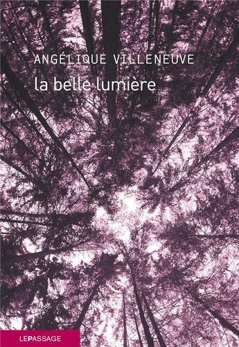 Couverture du livre « La belle lumière » de Angelique Villeneuve aux éditions Le Passage