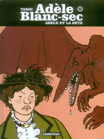 Couverture du livre « Adèle Blanc-Sec t.1 ; Adèle et la bête » de Jacques Tardi aux éditions Casterman