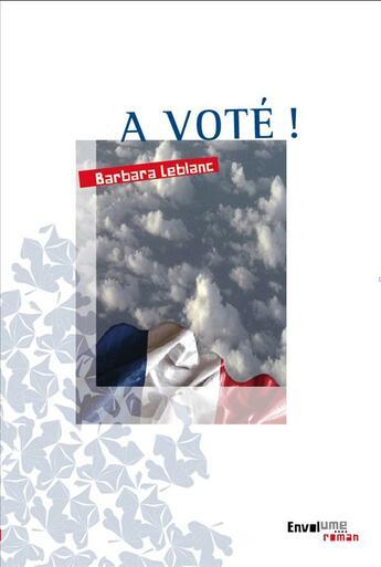 Couverture du livre « A voté ! » de Barbara Leblanc aux éditions Envolume