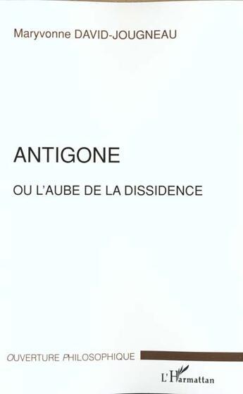 Couverture du livre « Antigone Ou L'Aube De La Dissidence » de Maryvonne David-Jougneau aux éditions L'harmattan