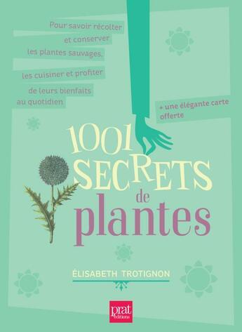 Couverture du livre « 1001 secrets de plantes » de Elisabeth Trotignon aux éditions Prat Prisma