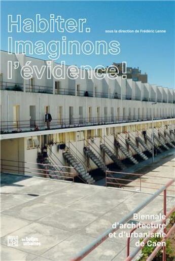 Couverture du livre « Caen biennale habiter, imaginons l'evidence » de Frederic Lenne aux éditions Dominique Carre
