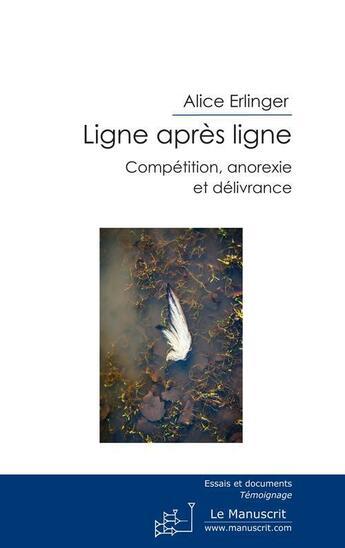 Couverture du livre « Ligne après ligne ; compétition, anorexie et délivrance » de Alice Erlinger aux éditions Le Manuscrit