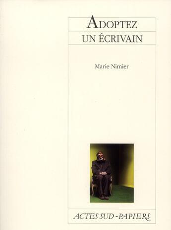 Couverture du livre « Adoptez un écrivain » de Marie Nimier aux éditions Actes Sud-papiers