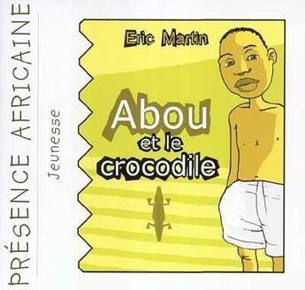 Couverture du livre « Abou et le crocodile » de Eric Martin aux éditions Presence Africaine