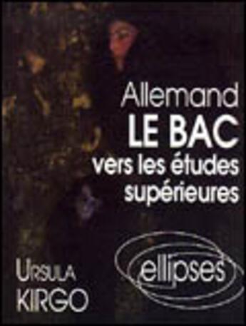 Couverture du livre « Allemand Le Bac Vers Les Etudes Superieures » de Kirgo aux éditions Ellipses Marketing