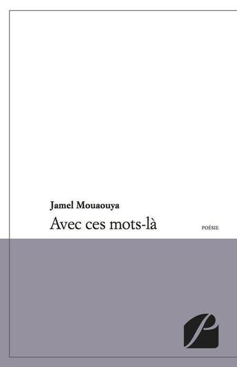 Couverture du livre « Avec ces mots-là » de Jamel Mouaouya aux éditions Du Pantheon
