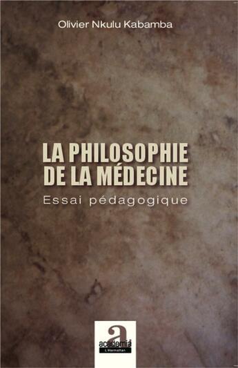 Couverture du livre « Philosophie de la medecine essai pedagogique » de Nkulu Kabamba Olivie aux éditions Academia