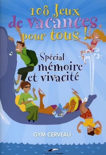 Couverture du livre « 108 jeux de vacances pour tous ! spécial mémoire et vivacité » de Monique Le Poncin aux éditions Toucan