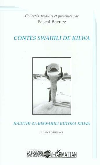 Couverture du livre « Contes Swahili De Kilwa ; Hadithi Za Kiswahili Kutoka Kilwa » de Pascal Bacuez aux éditions L'harmattan