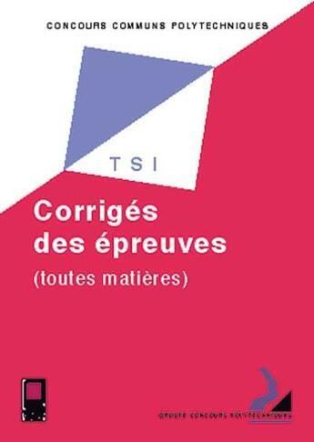 Couverture du livre « Concours communs polytechniques ; filiere TSI ; sujets et corrigés des épreuves 2000 » de Collectif aux éditions Cepadues