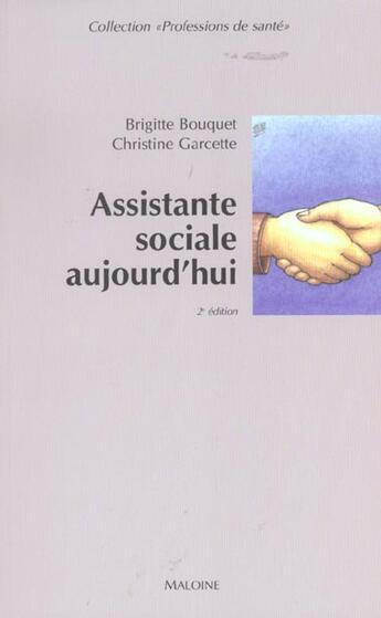 Couverture du livre « Assistante Sociale Aujourd'Hui ; 2e Edition » de Brigitte Bouquet et Christine Garcette aux éditions Maloine