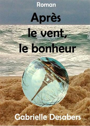 Couverture du livre « Après le vent, le bonheur » de Gabrielle Desabers aux éditions Books On Demand