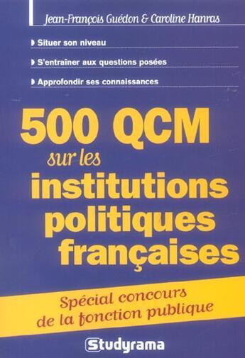 Couverture du livre « 500 Qcm Sur Les Institutions Politiques Francaises » de Jean-Francois Guedon et Caroline Hanras aux éditions Studyrama
