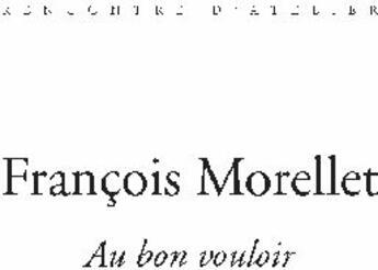 Couverture du livre « Au bon vouloir » de Francois Morellet aux éditions Bernard Chauveau