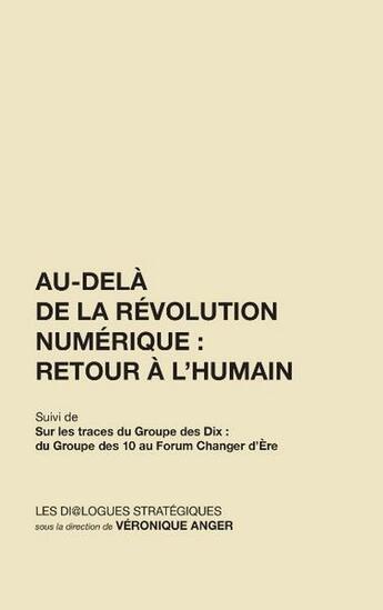 Couverture du livre « Au-delà de la révolution numerique : retour à l'humain » de Veronique Anger aux éditions Les Dialogues Strategiques