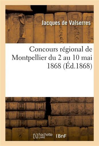 Couverture du livre « Concours regional de montpellier du 2 au 10 mai 1868 » de Valserres Jacques aux éditions Hachette Bnf