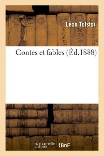 Couverture du livre « Contes et fables » de Leon Tolstoi aux éditions Hachette Bnf