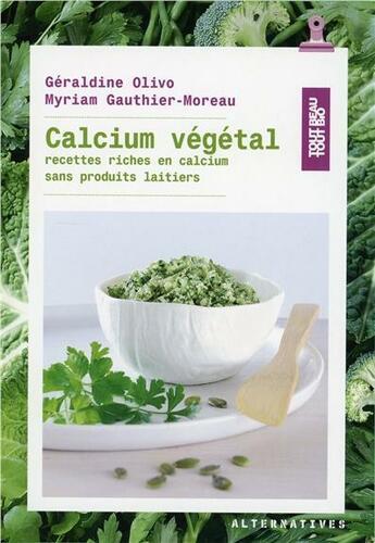 Couverture du livre « Calcium végétal ; recettes riches en calcium sans produits laitiers » de Geraldine Olivo et Myriam Gauthier-Moreau aux éditions Alternatives