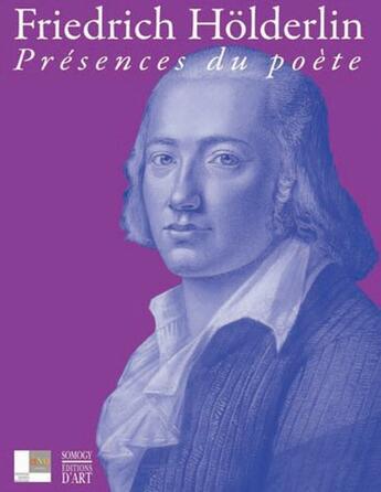 Couverture du livre « Friedrich Hölderlin ; présences du poète » de Collectif aux éditions Somogy