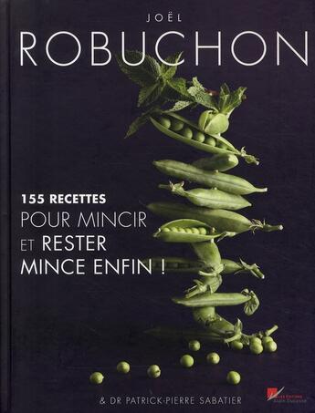 Couverture du livre « 155 recettes pour mincir et rester mince enfin ! » de Joel Robuchon aux éditions Alain Ducasse