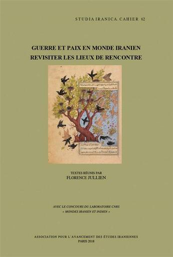 Couverture du livre « Guerre et paix en monde iranien ; revisiter les lieux de rencontre » de Collectif aux éditions Peeters