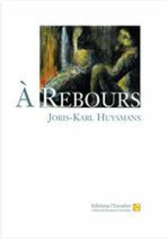Couverture du livre « À rebours » de Joris-Karl Huysmans aux éditions Editions L'escalier