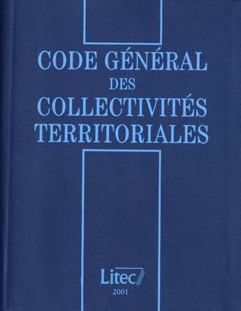 Couverture du livre « Code General Des Collectivites Territoriales 2001 » de Jacques Moreau et Christian Debouy et Jean-Jacques Bienvenu et Gerard Marcou et Dominique Turpin aux éditions Lexisnexis