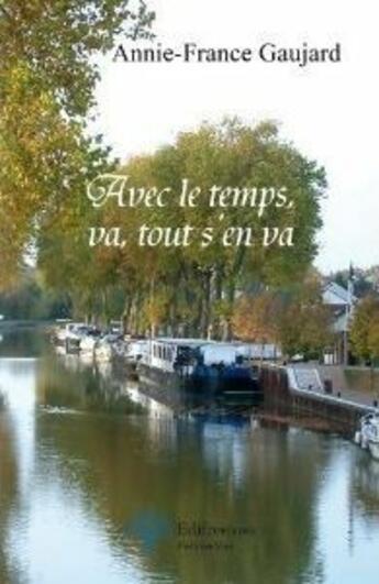 Couverture du livre « Avec le temps, tout s'en va » de Annie-France Gaujard aux éditions Edilivre-aparis