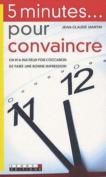 Couverture du livre « 5 minutes...pour convaincre ; on n'a pas deux fois l'occasion de faire une bonne impression » de Jean-Claude Martin aux éditions Alisio