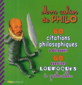 Couverture du livre « Mon cahier de philo ; 60 citations philosophiques à découvrir ; 60 exercices loufoques à gribouiller » de Lecreux aux éditions Ma