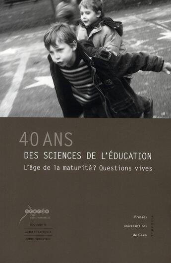 Couverture du livre « 40 ans des sciences de l'éducation ; l'âge de la maturité ? questions vives » de Alain Vergnioux aux éditions Pu De Caen