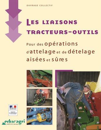 Couverture du livre « Les liaisons tracteurs-outils ; pour des opérations d'attelage et de dételage aisées et sûres » de Collectif aux éditions Educagri