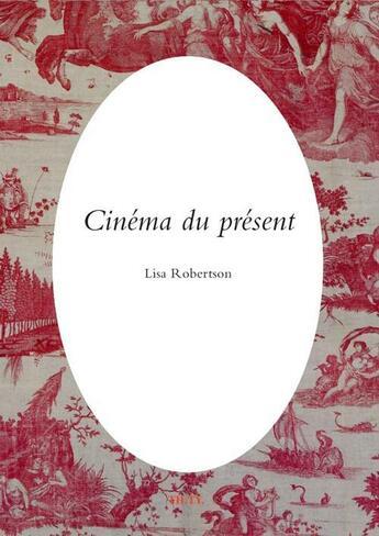 Couverture du livre « Cinéma du présent » de Lisa Robertson aux éditions Theatre Typographique