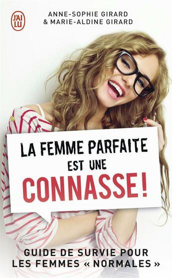 Couverture du livre « La femme parfaite est une connasse ! T.1 » de Anne-Sophie Girard et Marie-Aldine Girard aux éditions J'ai Lu