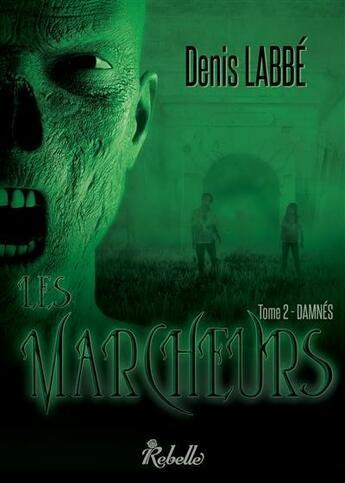 Couverture du livre « Les marcheurs t.2 ; damnés » de Denis Labbe aux éditions Rebelle