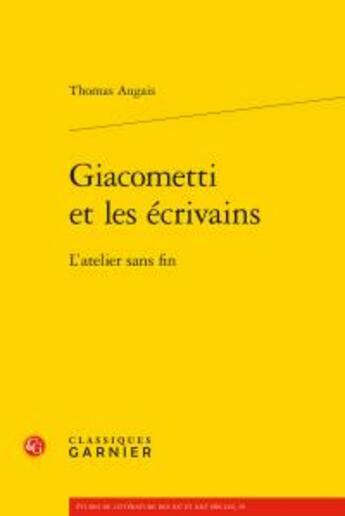 Couverture du livre « Giacometti et les écrivains ; l'atelier sans fin » de Thomas Augais aux éditions Classiques Garnier