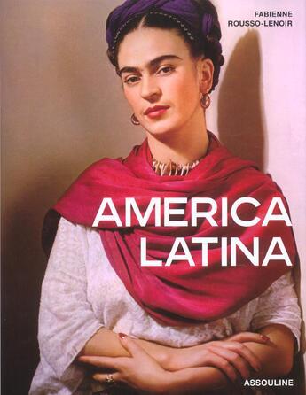 Couverture du livre « America Latina » de Fabienne Rousso-Lenoir aux éditions Assouline