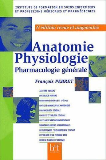 Couverture du livre « Anatomie, physiologie, pharmacologie générale (6e édition) » de Francois Pebret aux éditions Heures De France