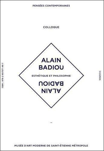 Couverture du livre « Alain Badiou, esthétique et philosophie » de Collectif aux éditions Musee D'art Moderne De St Etienne