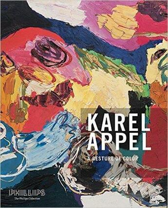 Couverture du livre « A Gesture Of Color Karel Appel Paintings And Sculptures 1947-2004 /Anglais » de Collectif aux éditions Antique Collector's Club