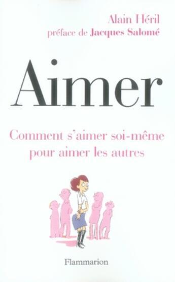 Couverture du livre « Aimer ; comment s'aimer soi-même pour aimer les autres » de Alain Heril aux éditions Flammarion