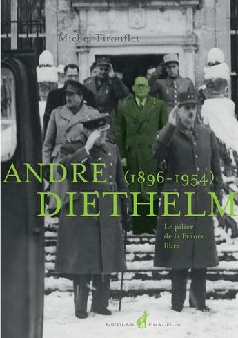Couverture du livre « André Diethelm (1896-1954) ; le pilier de la France libre » de Michel Tirouflet aux éditions Nicolas Chaudun