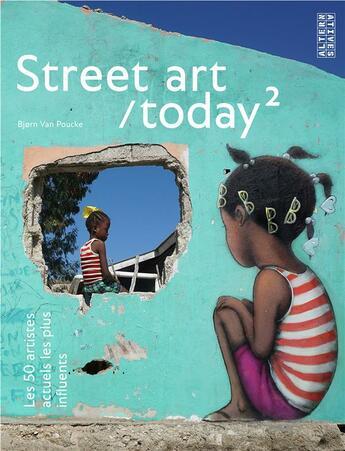 Couverture du livre « Street art/today t.2 ; les 50 artistes actuels les plus influents » de Bjorn Van Poucke et Elise Luong aux éditions Alternatives