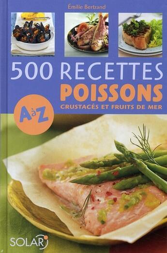 Couverture du livre « 500 recettes de poissons, crustacés et fruits de mer de A à Z » de Bertrand Emilie aux éditions Solar