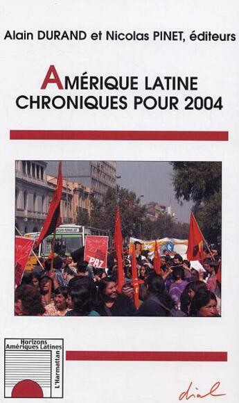 Couverture du livre « Amerique Latine ; Chroniques Pour 2004 » de Alain Durand et Nicolas Pinet aux éditions L'harmattan