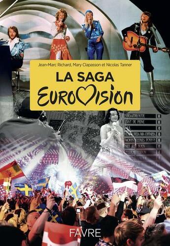 Couverture du livre « La saga Eurovision ; 60 ans d'histoires » de Jean-Marc Richard et Mary Clapasson et Nicolas Tanner aux éditions Favre